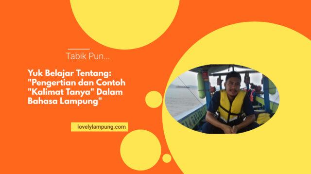 "Pengertian dan Contoh ""Kalimat Tanya"" Dalam Bahasa Lampung"