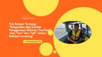 "Pengertian dan Contoh Penggunaan Akhiran ""ko/ken"" atau ""ken"" dan ""lah"" dalam Bahasa Lampung"
