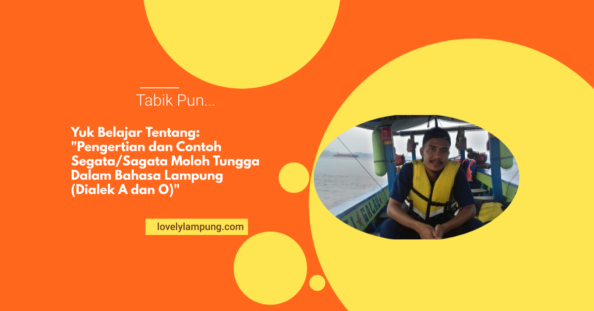 Pengertian dan Contoh Segata/Sagata Moloh Tungga Dalam Bahasa Lampung (Dialek A dan O)