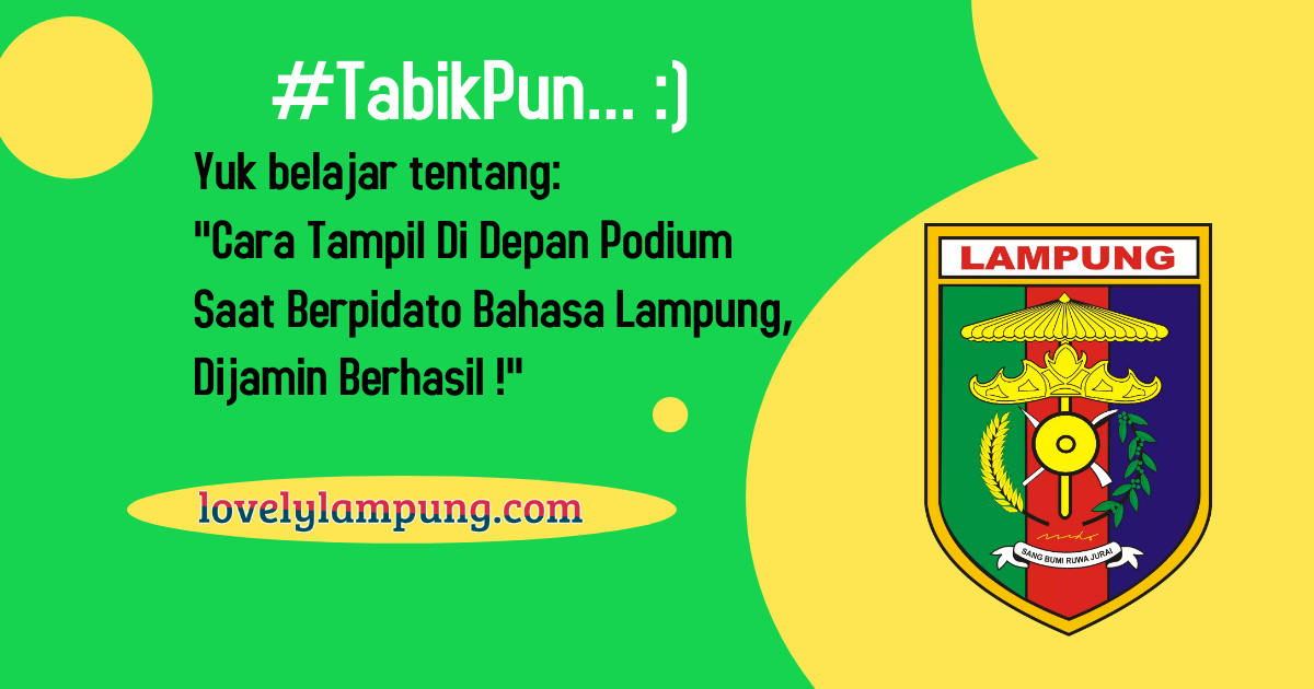Cara Tampil Di Depan Podium Saat Berpidato Bahasa Lampung, Dijamin Berhasil !