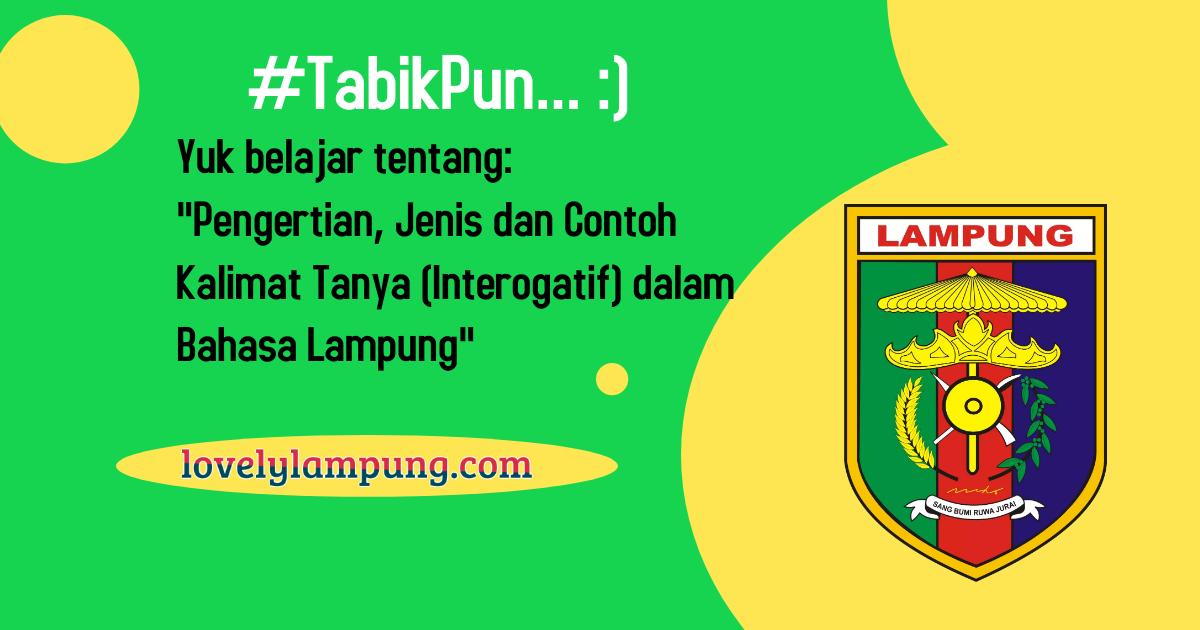 Pengertian, Jenis dan Contoh Kalimat Tanya (Interogatif) dalam Bahasa Lampung